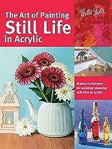 The Art of للوحة Still Life In أكريليك: Master تقنيات لهاتف للوحة Still Lifes مذهلة في أكريليك (Right- والمصنعة من سلسلة)