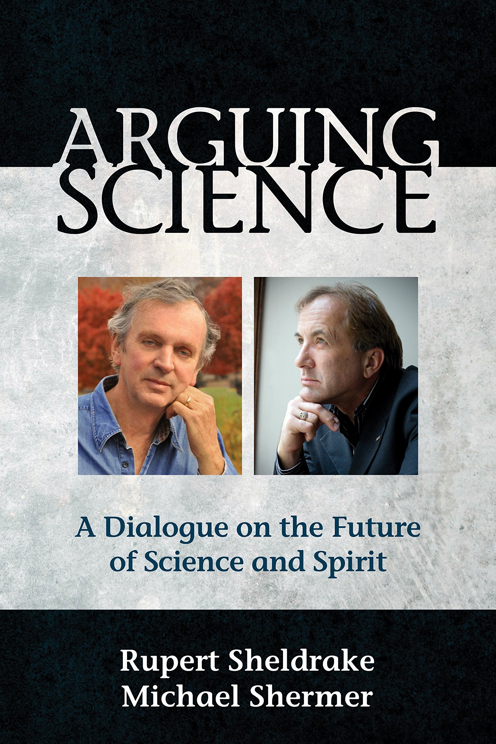 Arguing Science: A Dialogue On The Future Of Science And Spirit (English Edition)