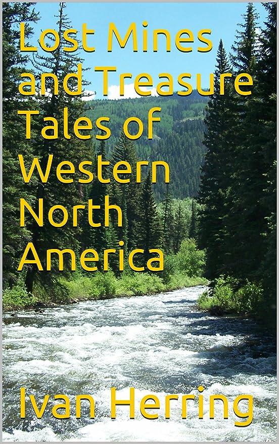 ヒューバートハドソン序文大宇宙Lost Mines and Treasure Tales of Western North America (English Edition)