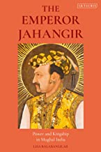 The Emperor Jahangir: Power and Kingship in Mughal India (English Edition)
