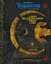 The DreamWorks Trollhunters: A Brief Recapitulation of Troll Lore: Volume 48 (Dreamworks Trollhunters: Tales of Arcadia)