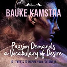 Passion Demands a Vocabulary of Desire: Volume 4: 101 Tweets to Inspire Your Followers