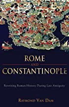 Rome and Constantinople: Rewriting Roman History during Late Antiquity (Edmondson Historical Lectures Book 30)