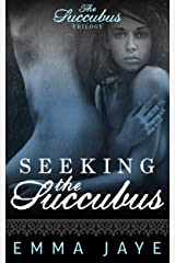 Seeking the Succubus: dark paranormal romance (Succubus Trilogy Book 1) Kindle Edition