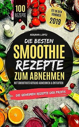 Die besten Smoothie Rezepte zum Abnehmen: Mit Smoothies Gesund Abnehmen & Entgiften (German Edition)