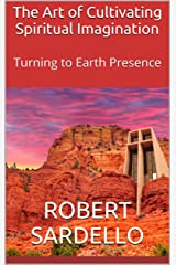 The Art of Cultivating Spiritual Imagination: Turning to Earth Presence (School of Spiritual Psychology Archive Books. Book 5) Kindle Edition
