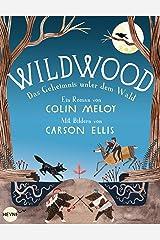 Wildwood - Das Geheimnis unter dem Wald: Roman (Die Wildwood-Chroniken 2) (German Edition) Kindle Edition