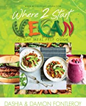 Where 2 Start Vegan: A 21 Day Meal Prep Guide