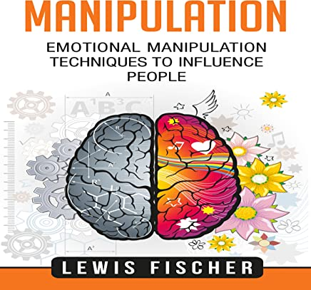 Manipulation: Emotional Manipulation Techniques to Influence People