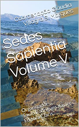 Sedes Sapientia Volume V: Organização Saulo Rodrigues Xavier Editora Claris