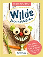 Wilde Kinderküche | Gesund und lecker kochen und backen für und mit Kindern | Kochen mit heimischen Wildkräutern, Früchten...