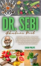 DR. SEBI ALKALINE DIET: Cleanse and Heal Your Body With Special Herbs. Detox Your Liver, Reduce Risk of Diabetes and High ...
