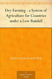 Dry-Farming : a System of Agriculture for Countries under a Low Rainfall (English Edition)