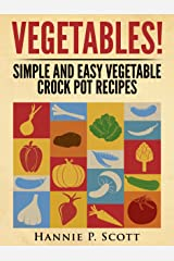 VEGETABLES!: Simple and Easy Vegetable Crock Pot Recipes Kindle Edition