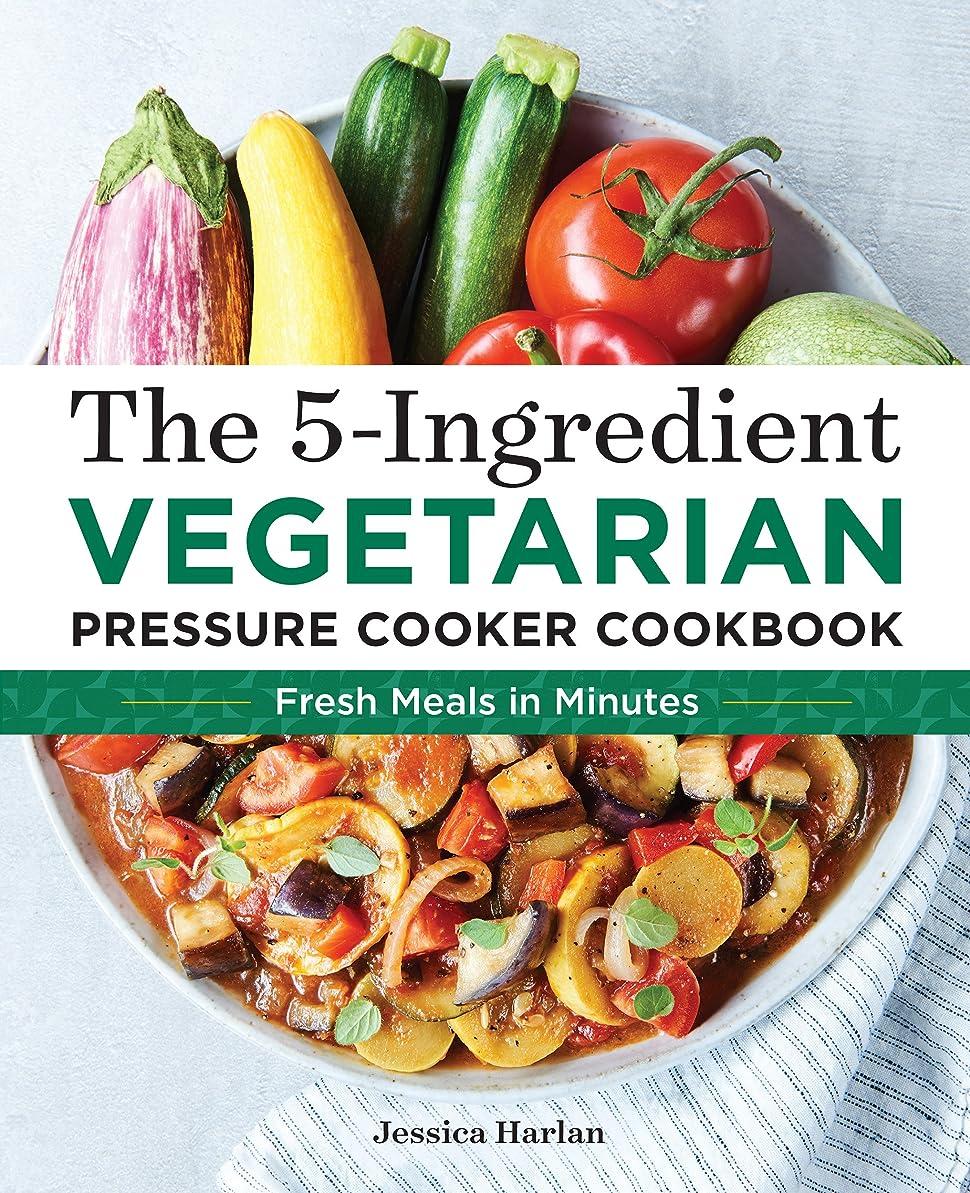 まっすぐ防止極小The 5-Ingredient Vegetarian Pressure Cooker Cookbook: Fresh Pressure Cooker Recipes for Meals in Minutes (English Edition)