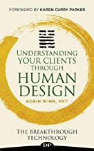 Understanding Your Clients through Human Design: The Breakthrough Technology
