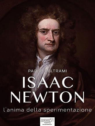 Isaac Newton: L'anima della sperimentazione