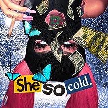 SHE SO Cold [Explicit]