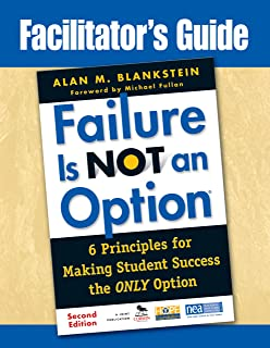 Facilitator's Guide to Failure Is Not an Option®: 6 Principles for Making Student Success the ONLY Option