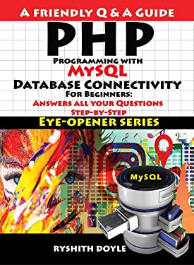 PHP Programming with MySQL Database Connectivity For Beginners: Answers all your Questions Step-by-Step
