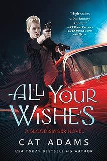 All Your Wishes: A Blood Singer Novel (The Blood Singer Novels Book 7)