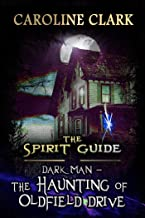 The Haunting of Oldfield Drive: DarkMan (The Spirit Guide Book 3)