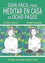 GUÍA FÁCIL PARA MEDITAR EN CASA EN OCHO PASOS (Spanish Edition)