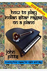 How to Play Indian Sitar Rāgas on a Piano (Indian Ragas for Piano) Kindle Edition