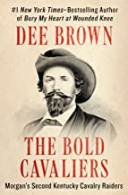 The Bold Cavaliers: Morgan's Second Kentucky Cavalry Raiders