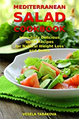 Mediterranean Salad Cookbook: Incredibly Delicious Salad Recipes for Natural Weight Loss and Detox: Mediterranean Diet Cookbook (Healthy Cooking and Eating 3) Kindle Edition
