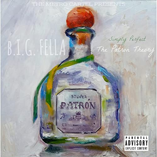 Simply Perfect: The Patron Theory [Explicit] by B.I.G. Fella ...