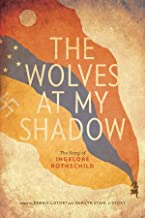 The Wolves at My Shadow: The Story of Ingelore Rothschild (Our Lives Book 11)