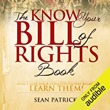 The Know Your Bill of Rights Book: Don't Lose Your Constitutional Rights - Learn Them!