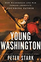 Young Washington: How Wilderness and War Forged America's Founding Father