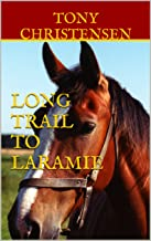 Long Trail To Laramie: A Novel of the Old West