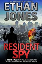 Resident Spy: A Justin Hall Spy Thriller: Action, Mystery, International Espionage and Suspense - Book 16