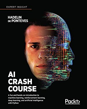 AI Crash Course: A fun and hands-on introduction to machine learning, reinforcement learning, deep learning, and artificial intelligence with Python
