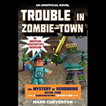 Trouble in Zombie-Town: The Mystery of Herobrine: Book One: A Gameknight999 Adventure: An Unofficial Minecrafter's Adventure