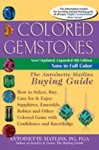 Colored Gemstones 4th Edition: The Antoinette Matlins Buying Guide–How to Select, Buy, Care for & Enjoy Sapphires, Emeralds, Rubies and Other Colored Gems with Confidence and Knowledge
