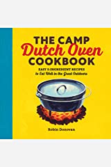 The Camp Dutch Oven Cookbook: Easy 5-Ingredient Recipes to Eat Well in the Great Outdoors Kindle Edition