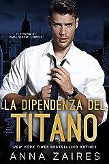 La Dipendenza del Titano (Il Titano di Wall Street Vol. 2) Formato Kindle
