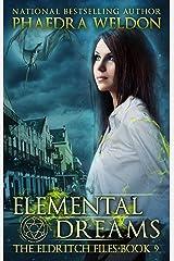 Elemental Dreams: An Urban Fantasy Series (The Eldritch Files Book 9) Kindle Edition
