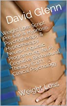 Weight Loss Script. Pre-talk & Hypnosis. Psychotherapy & Hypnotherapy. Neuro-Linguistic Programming (NLP). Cognitive Behavioural Therapy (CBT). Clinical ... Loss (Therapy Session Scripts Book 2)