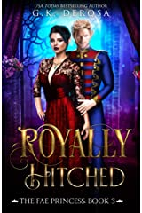 Royally Hitched: The Fae Princess Kindle Edition