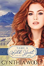 Tame A Wild Heart: Historical Western Romance (Tame Series Book 1)