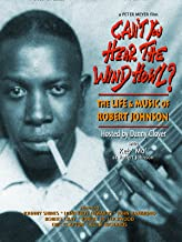 Can't You Hear The Wind Howl?: The Life & Music of Robert Johnson