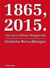 1865, 2015. 150 Jahre Wiener Ringstraße: Dreizehn Betrachtungen (German Edition)