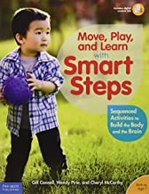 Move, Play, and Learn with Smart Steps: Sequenced Activities to Build the Body and the Brain (Birth to Age 7)