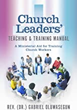 Church Leaders' Teaching & Training Manual: A Ministerial Aid for Training Church Workers