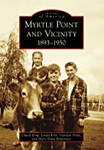 Myrtle Point and Vicinity: 1893-1950 (Images of America)